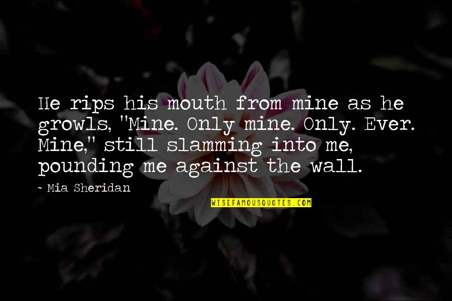 Love Me Only Quotes By Mia Sheridan: He rips his mouth from mine as he