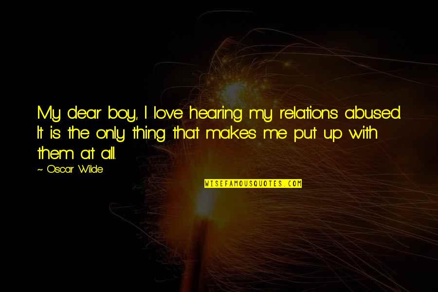Love Me Only Quotes By Oscar Wilde: My dear boy, I love hearing my relations