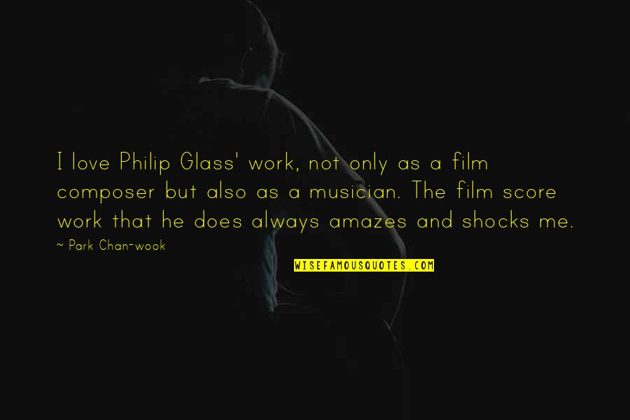 Love Me Only Quotes By Park Chan-wook: I love Philip Glass' work, not only as