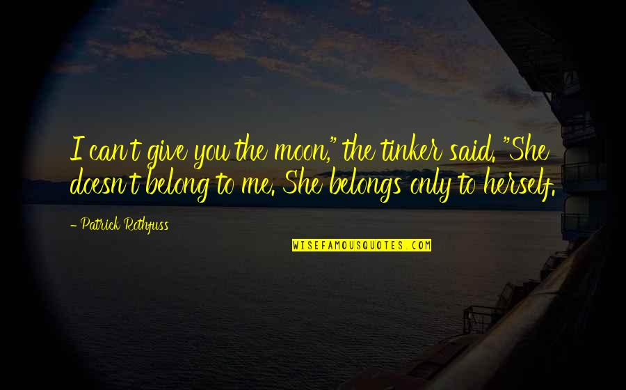 """Love Me Only Quotes By Patrick Rothfuss: I can't give you the moon,"""" the tinker"""