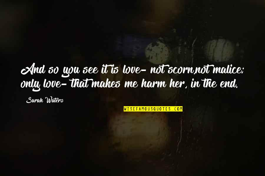 Love Me Only Quotes By Sarah Waters: And so you see it is love- not