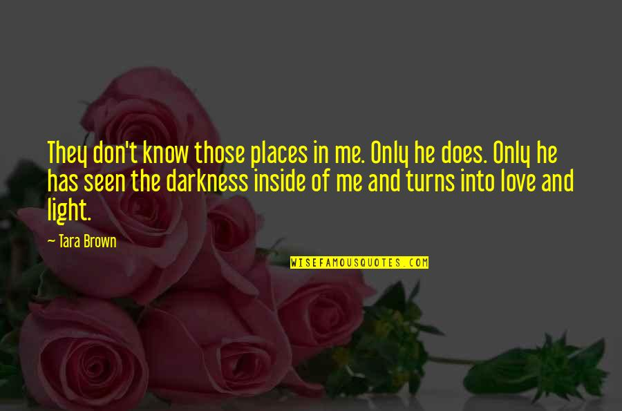 Love Me Only Quotes By Tara Brown: They don't know those places in me. Only