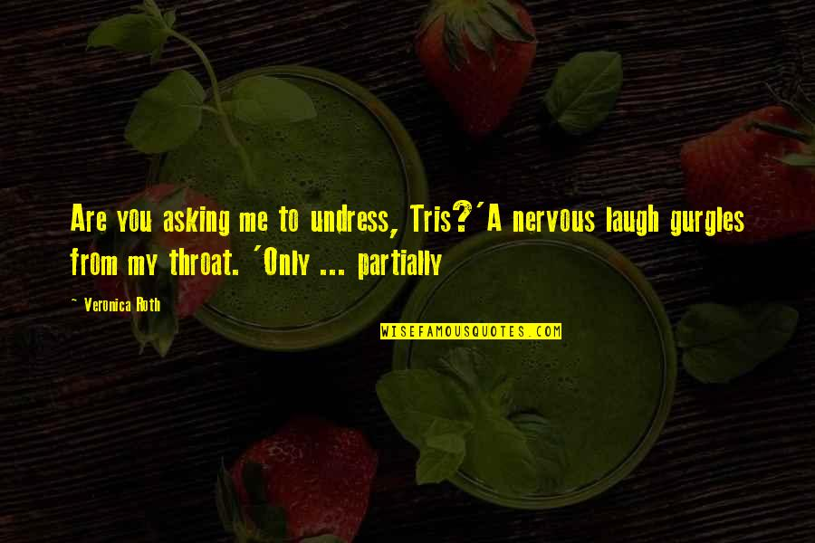 Love Me Only Quotes By Veronica Roth: Are you asking me to undress, Tris?'A nervous