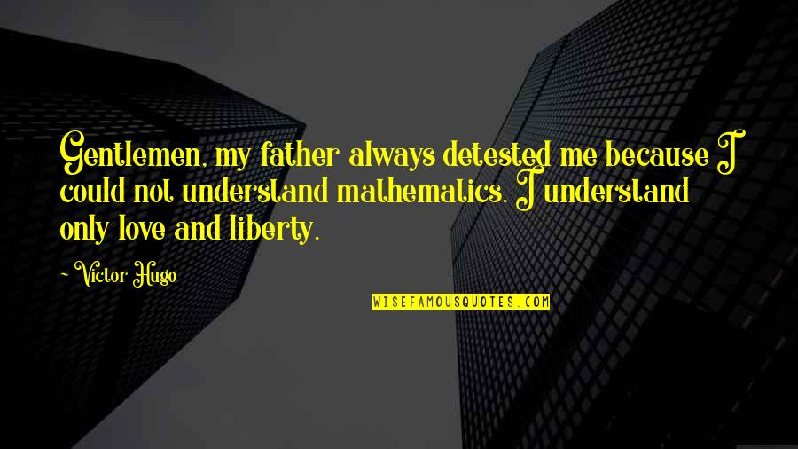 Love Me Only Quotes By Victor Hugo: Gentlemen, my father always detested me because I