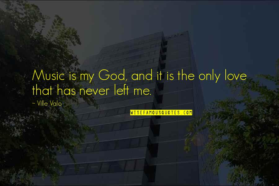 Love Me Only Quotes By Ville Valo: Music is my God, and it is the