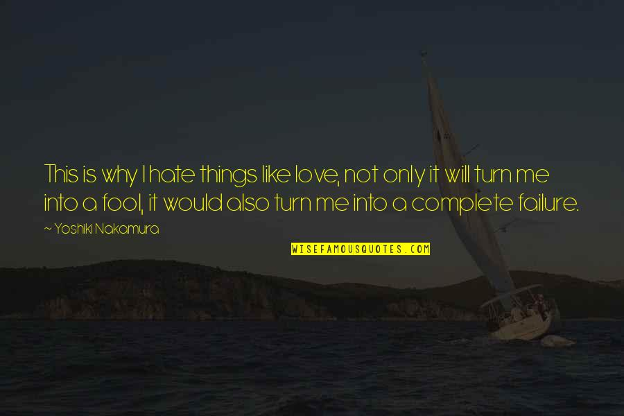 Love Me Only Quotes By Yoshiki Nakamura: This is why I hate things like love,