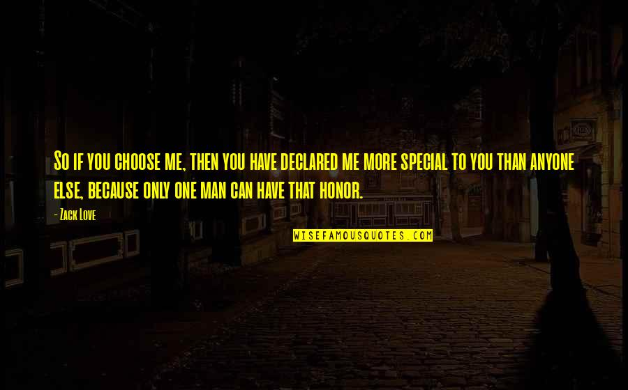Love Me Only Quotes By Zack Love: So if you choose me, then you have