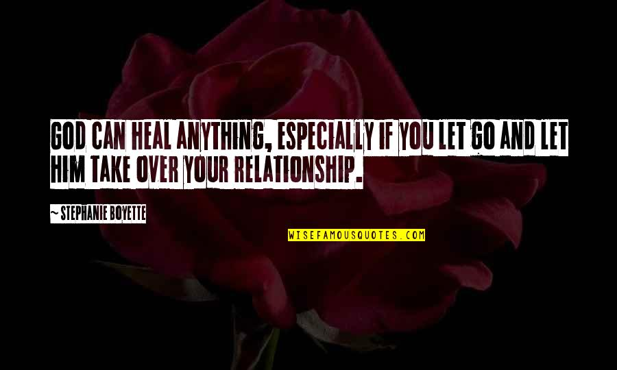 Love Me Or Hate Me Pic Quotes By Stephanie Boyette: God can heal anything, especially if you let