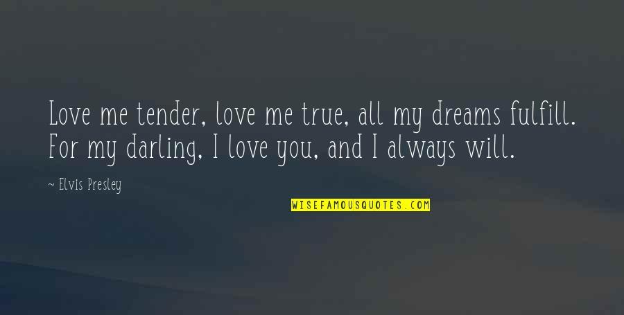 Love Me Tender Quotes By Elvis Presley: Love me tender, love me true, all my