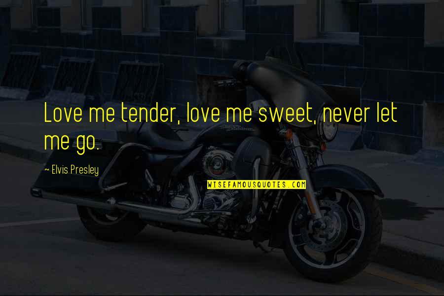 Love Me Tender Quotes By Elvis Presley: Love me tender, love me sweet, never let