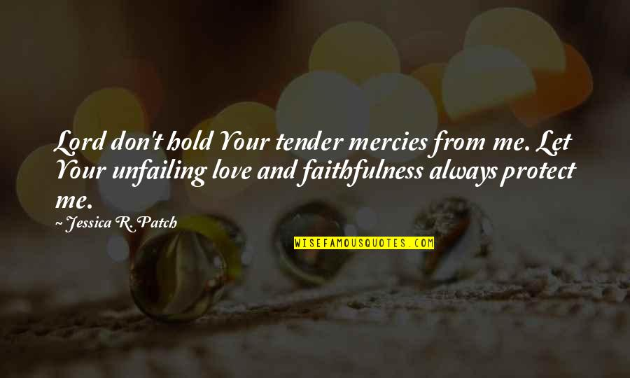 Love Me Tender Quotes By Jessica R. Patch: Lord don't hold Your tender mercies from me.