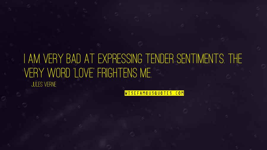 Love Me Tender Quotes By Jules Verne: I am very bad at expressing tender sentiments.