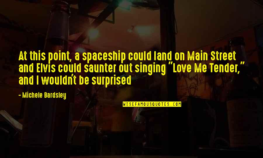 Love Me Tender Quotes By Michele Bardsley: At this point, a spaceship could land on