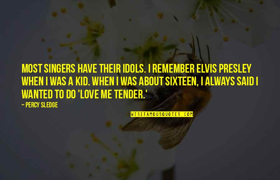 Love Me Tender Quotes By Percy Sledge: Most singers have their idols. I remember Elvis