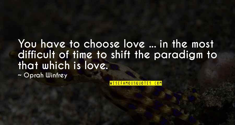 Love Means Compromise Quotes By Oprah Winfrey: You have to choose love ... in the