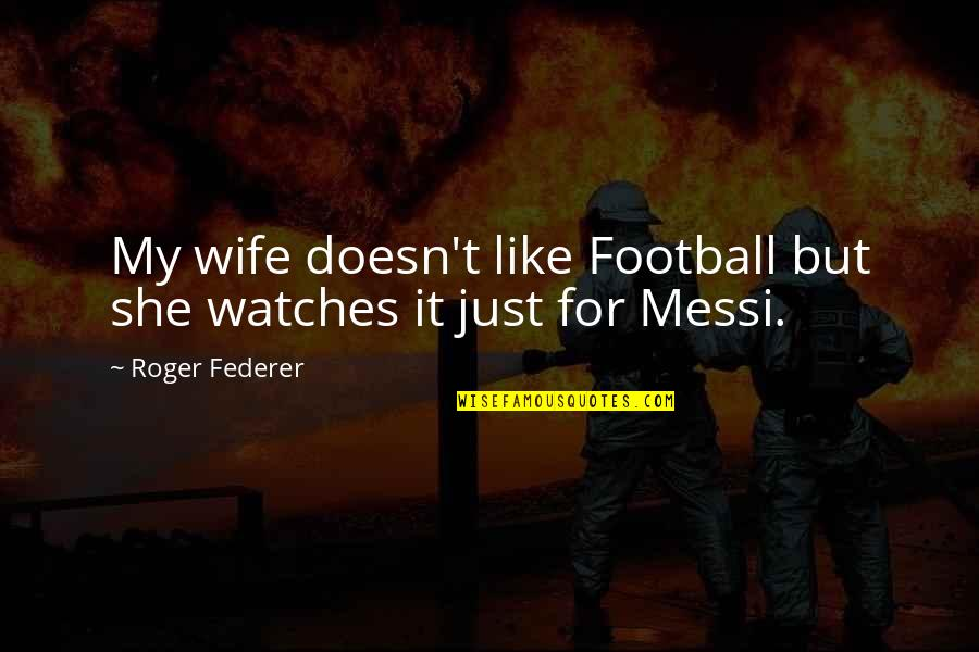 Love Means Compromise Quotes By Roger Federer: My wife doesn't like Football but she watches