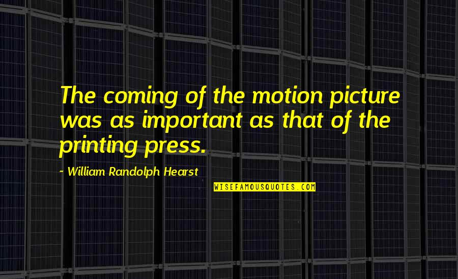 Love Means Compromise Quotes By William Randolph Hearst: The coming of the motion picture was as