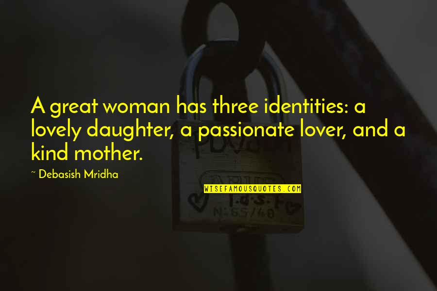 Love Mother And Daughter Quotes By Debasish Mridha: A great woman has three identities: a lovely