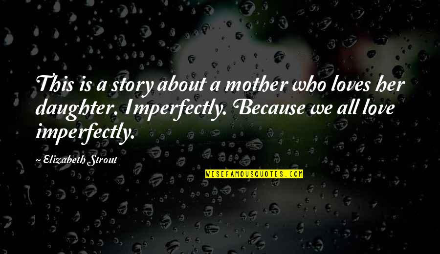 Love Mother And Daughter Quotes By Elizabeth Strout: This is a story about a mother who
