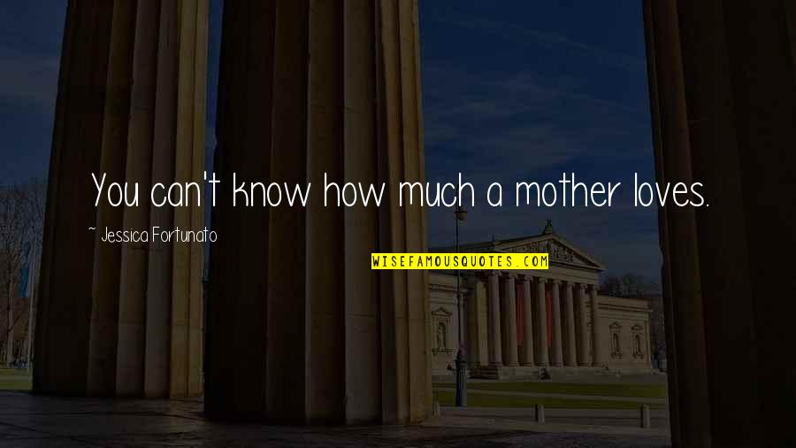 Love Mother And Daughter Quotes By Jessica Fortunato: You can't know how much a mother loves.