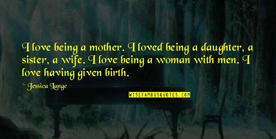 Love Mother And Daughter Quotes By Jessica Lange: I love being a mother. I loved being