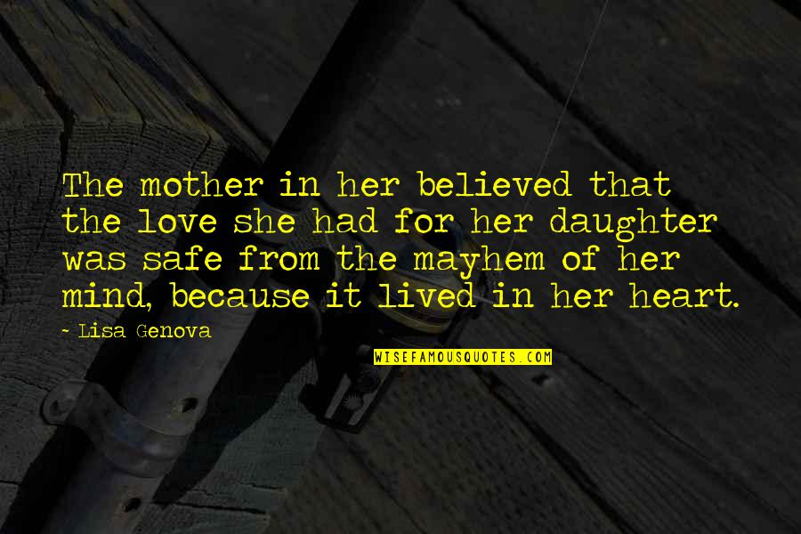 Love Mother And Daughter Quotes By Lisa Genova: The mother in her believed that the love