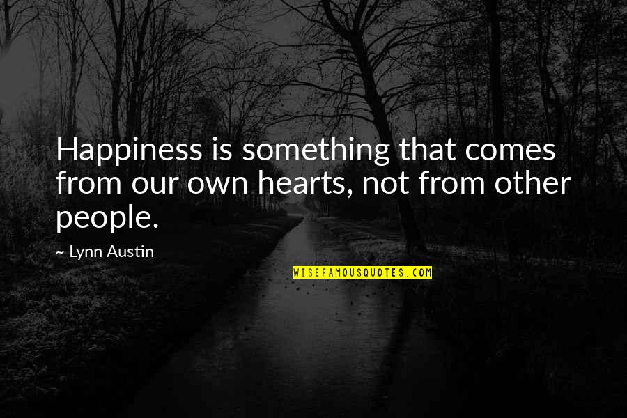 Love Mother And Daughter Quotes By Lynn Austin: Happiness is something that comes from our own