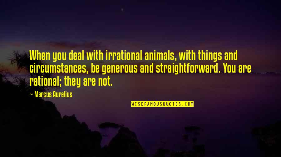 Love Mother And Daughter Quotes By Marcus Aurelius: When you deal with irrational animals, with things