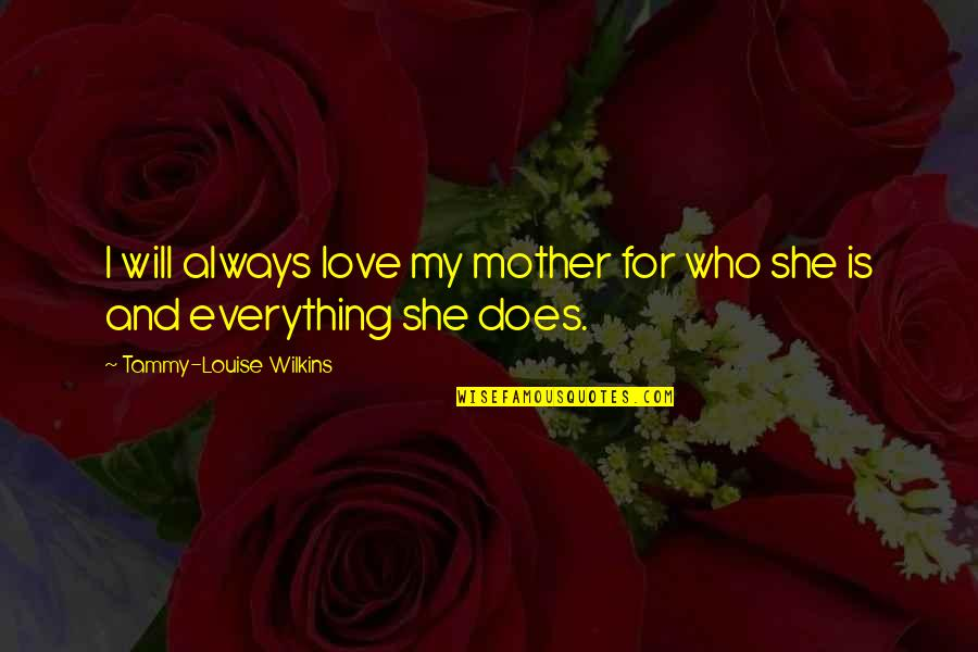 Love Mother And Daughter Quotes By Tammy-Louise Wilkins: I will always love my mother for who