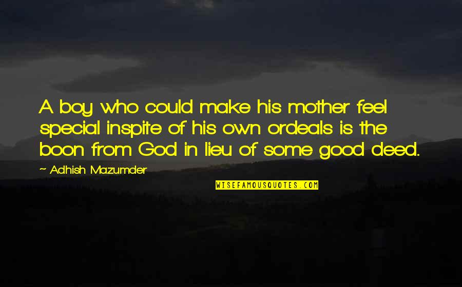 Love Mother Son Quotes By Adhish Mazumder: A boy who could make his mother feel