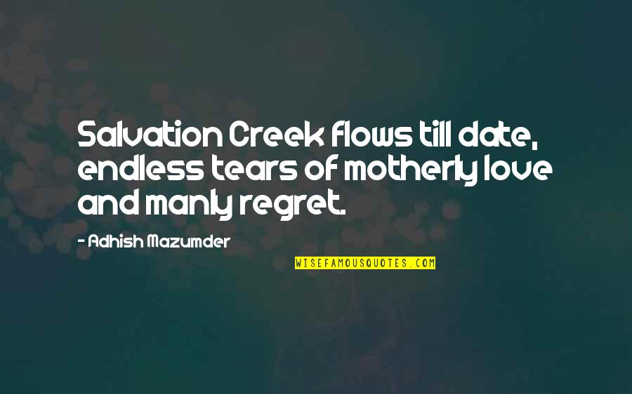 Love Mother Son Quotes By Adhish Mazumder: Salvation Creek flows till date, endless tears of