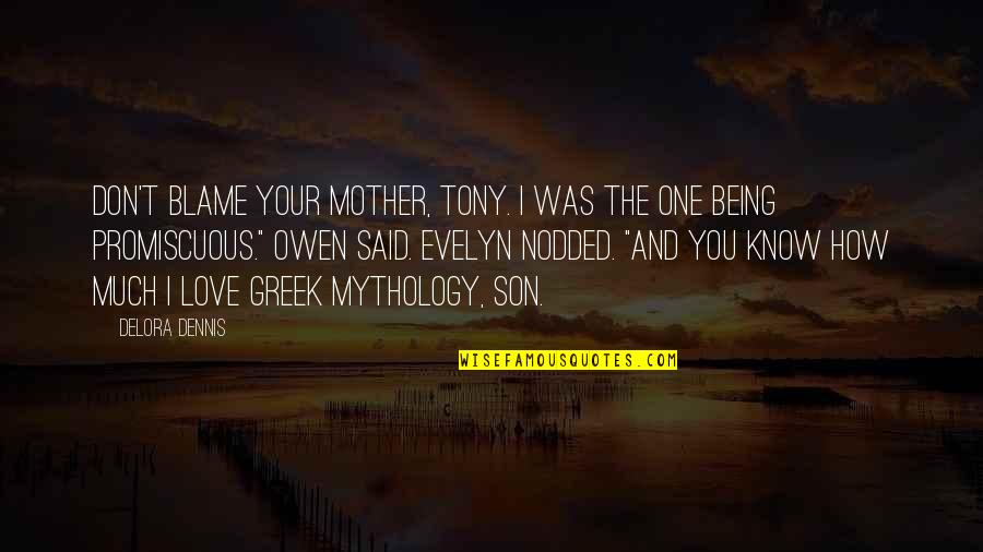 Love Mother Son Quotes By Delora Dennis: Don't blame your mother, Tony. I was the