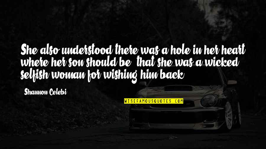 Love Mother Son Quotes By Shannon Celebi: She also understood there was a hole in