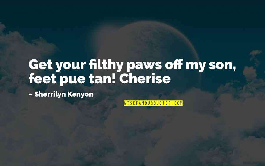 Love Mother Son Quotes By Sherrilyn Kenyon: Get your filthy paws off my son, feet