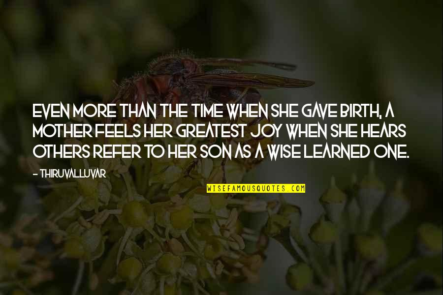 Love Mother Son Quotes By Thiruvalluvar: Even more than the time when she gave