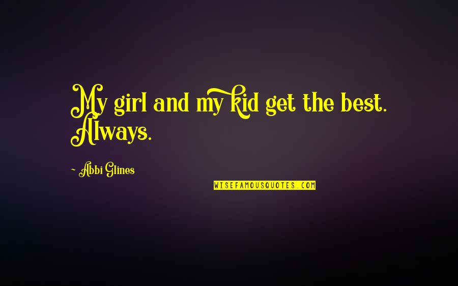 Love My Kid Quotes By Abbi Glines: My girl and my kid get the best.