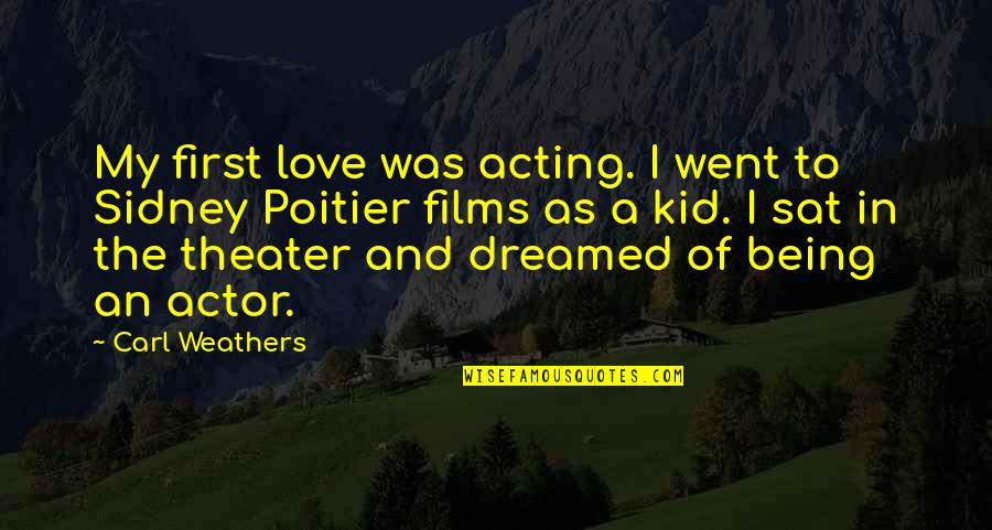 Love My Kid Quotes By Carl Weathers: My first love was acting. I went to