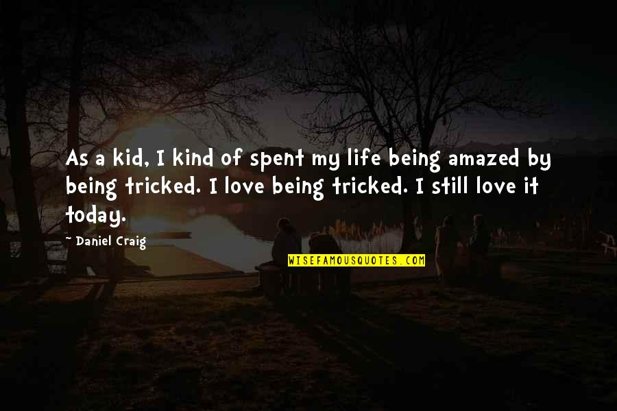 Love My Kid Quotes By Daniel Craig: As a kid, I kind of spent my