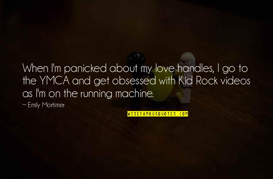 Love My Kid Quotes By Emily Mortimer: When I'm panicked about my love handles, I