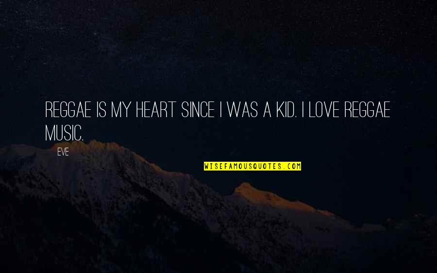 Love My Kid Quotes By Eve: Reggae is my heart since I was a