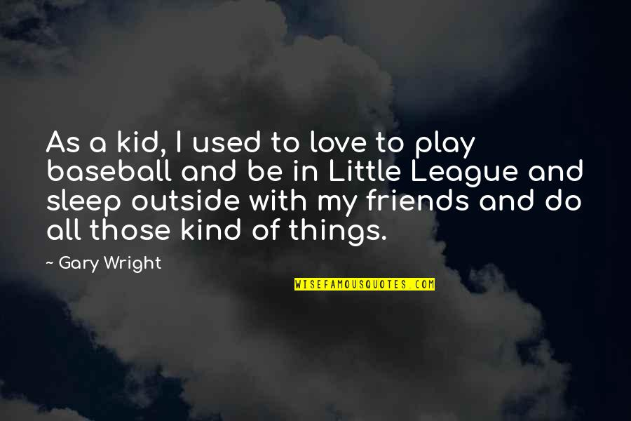 Love My Kid Quotes By Gary Wright: As a kid, I used to love to