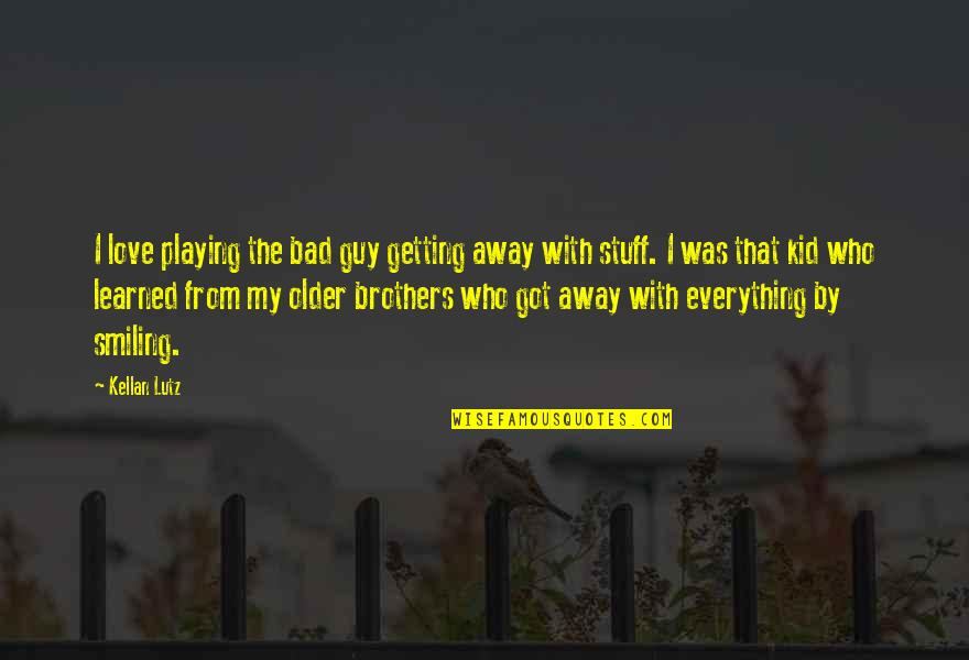 Love My Kid Quotes By Kellan Lutz: I love playing the bad guy getting away