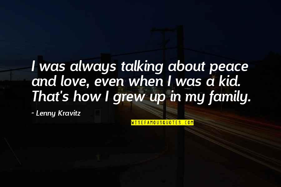 Love My Kid Quotes By Lenny Kravitz: I was always talking about peace and love,