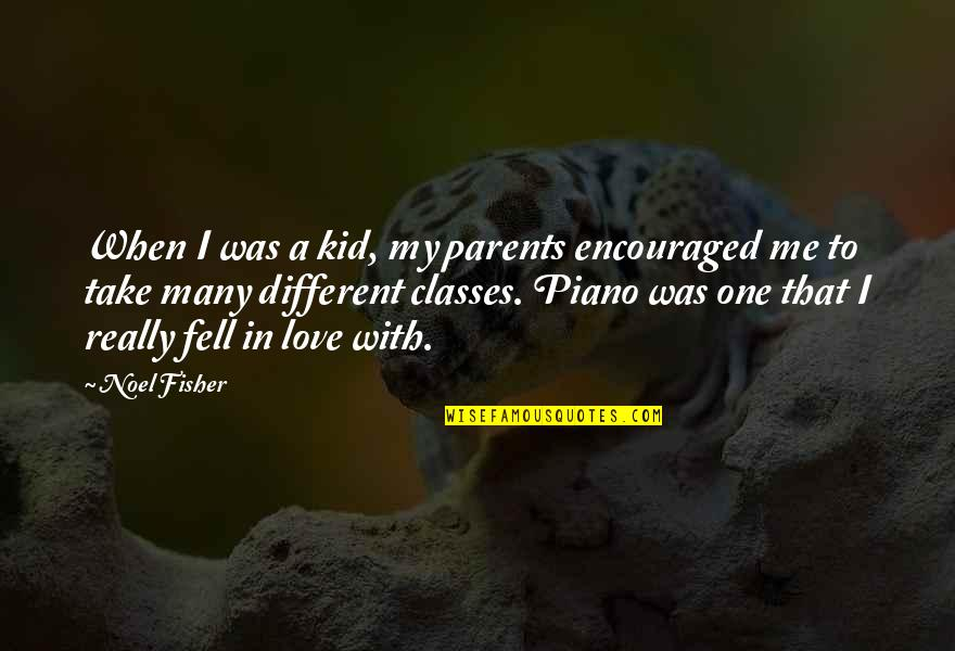 Love My Kid Quotes By Noel Fisher: When I was a kid, my parents encouraged