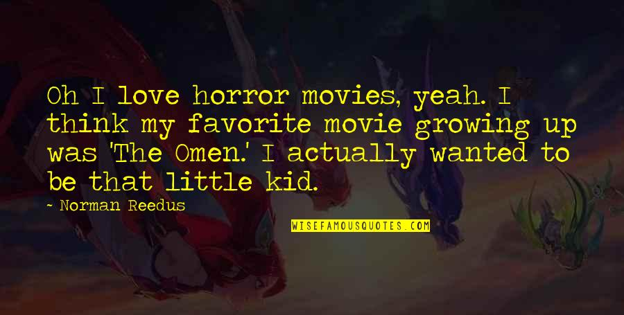 Love My Kid Quotes By Norman Reedus: Oh I love horror movies, yeah. I think
