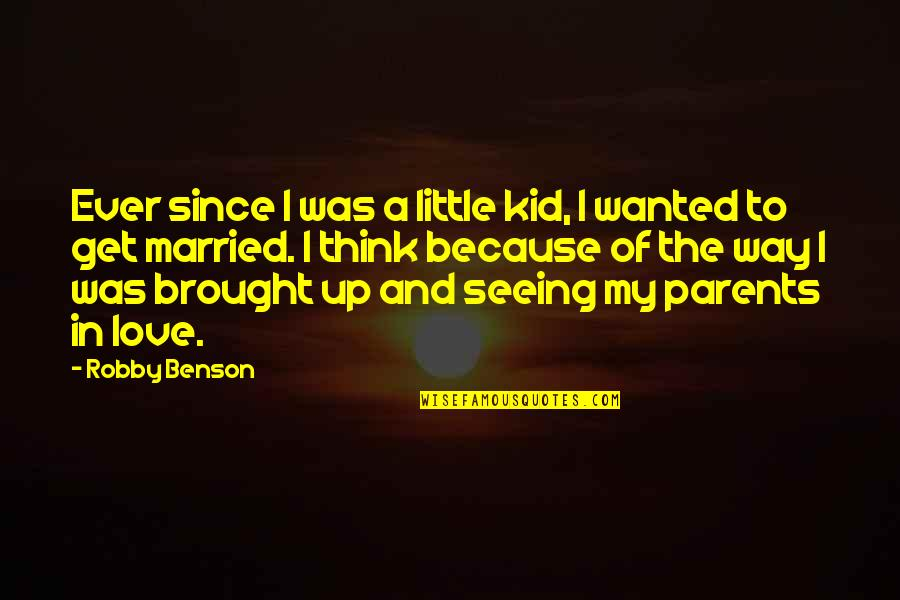Love My Kid Quotes By Robby Benson: Ever since I was a little kid, I