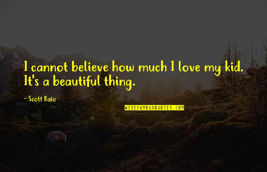 Love My Kid Quotes By Scott Baio: I cannot believe how much I love my