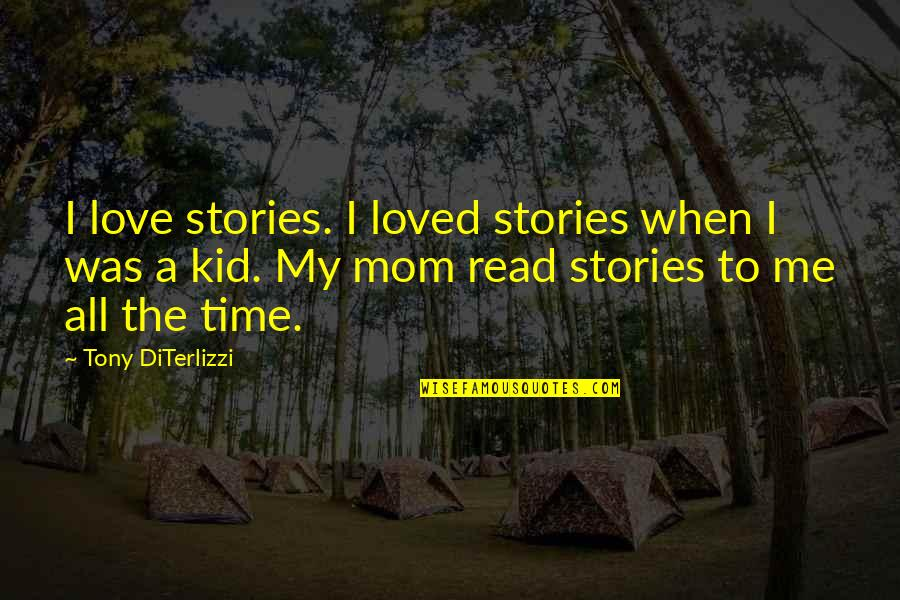 Love My Kid Quotes By Tony DiTerlizzi: I love stories. I loved stories when I