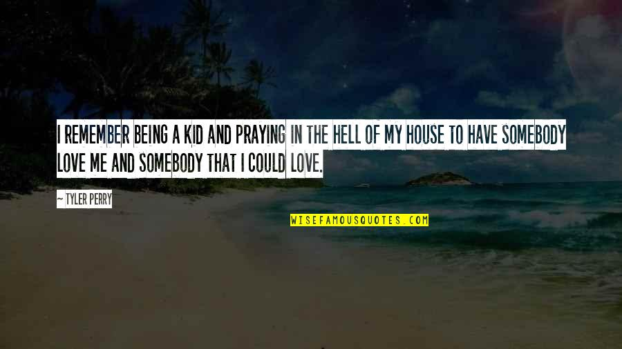 Love My Kid Quotes By Tyler Perry: I remember being a kid and praying in