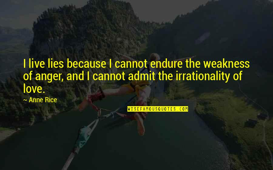 Love My Weakness Quotes By Anne Rice: I live lies because I cannot endure the
